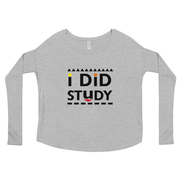I Did Study Ladies' Long Sleeve Tee