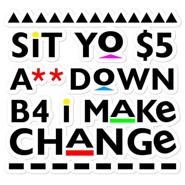 Sit Yo $5 A** Down Bubble-free stickers