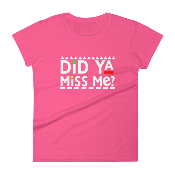 Did Ya Miss Me? Women's t-shirt