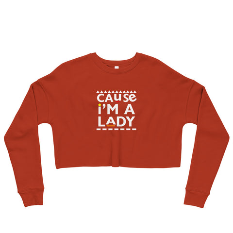 Cause I'm A Lady Crop Sweatshirt