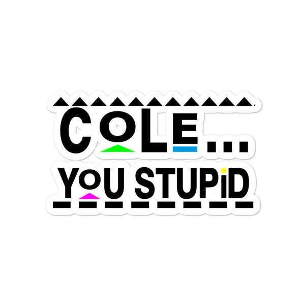Cole, You Stupid Bubble-free stickers
