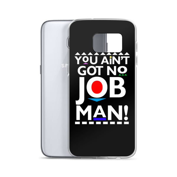 You Ain't Got No Job Samsung Case