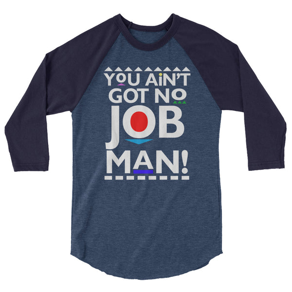 You Ain't Got No Job raglan shirt