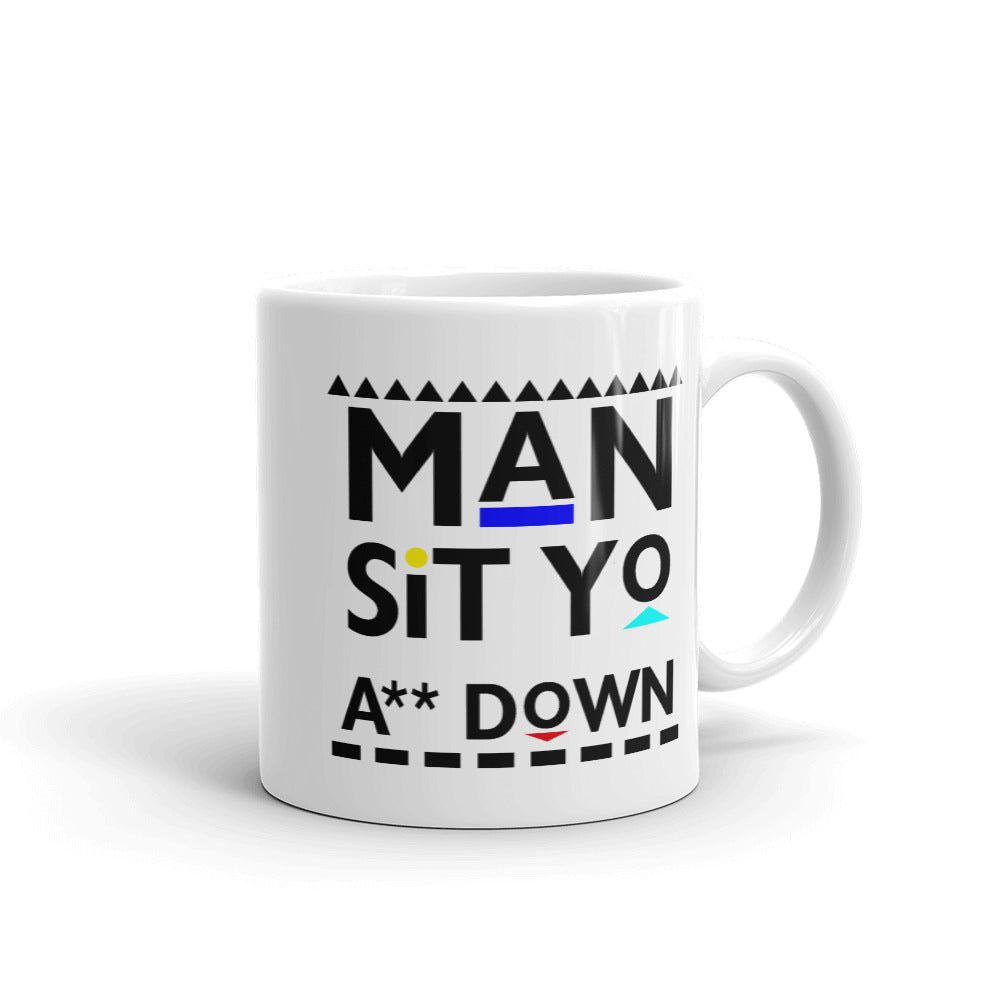 Man Sit Yo A** Down Mug