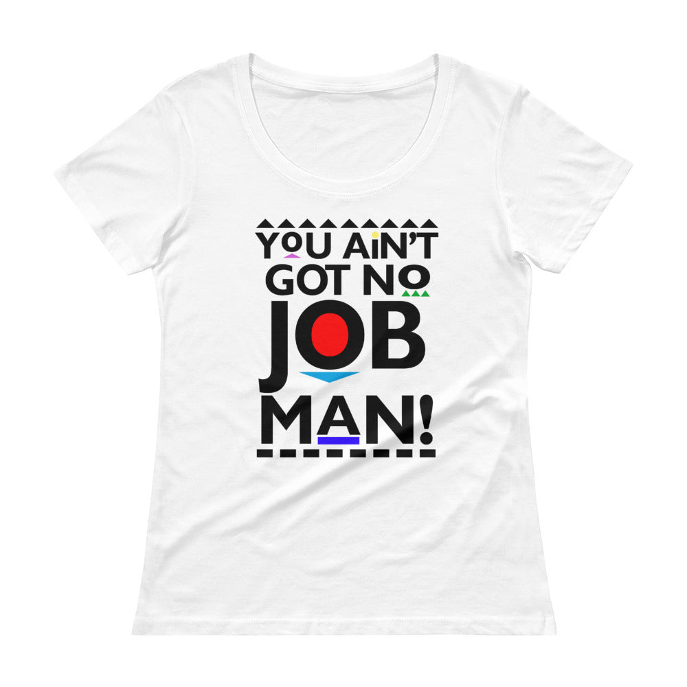 You Ain't Got No Job Ladies' Scoopneck T-Shirt