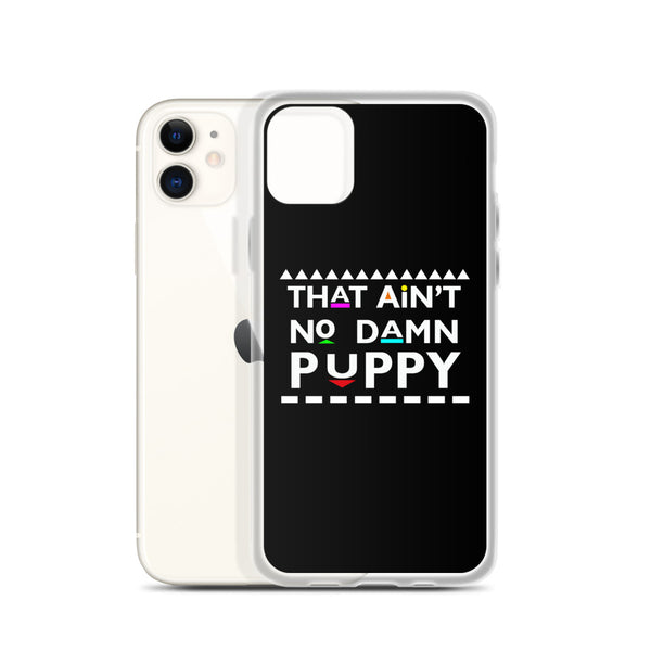 That Ain't No Damn Puppy iPhone Case
