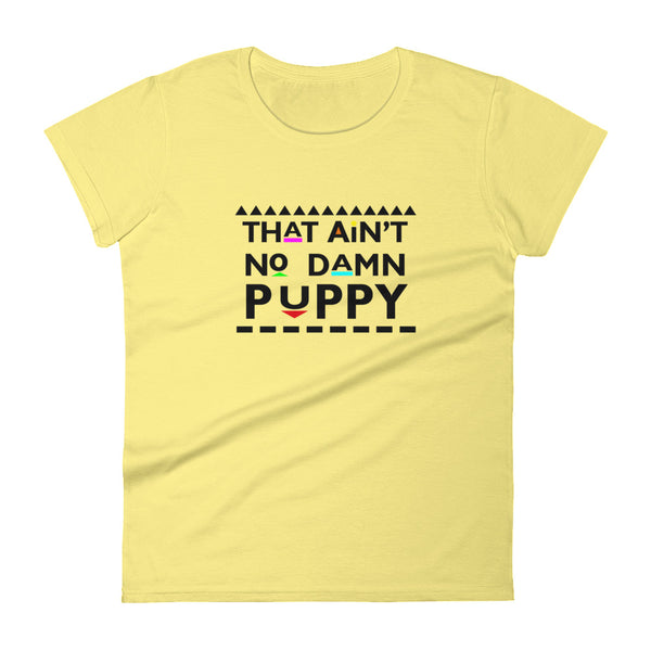 That Ain't No Damn Puppy Women's t-shirt