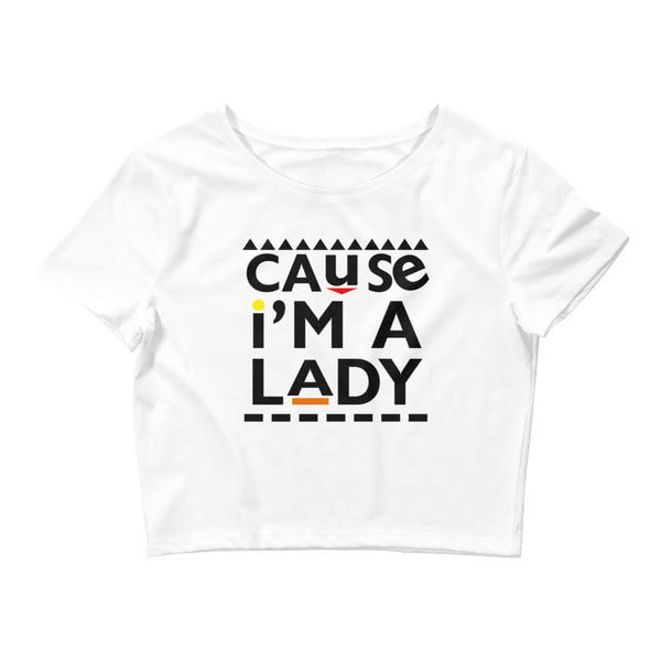 Cause I'm A Lady Women's Crop Tee