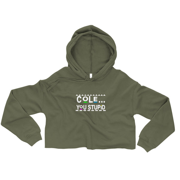 Cole, You Stupid Crop Hoodie