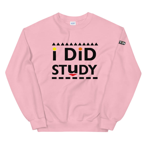 I Did Study Unisex Sweatshirt
