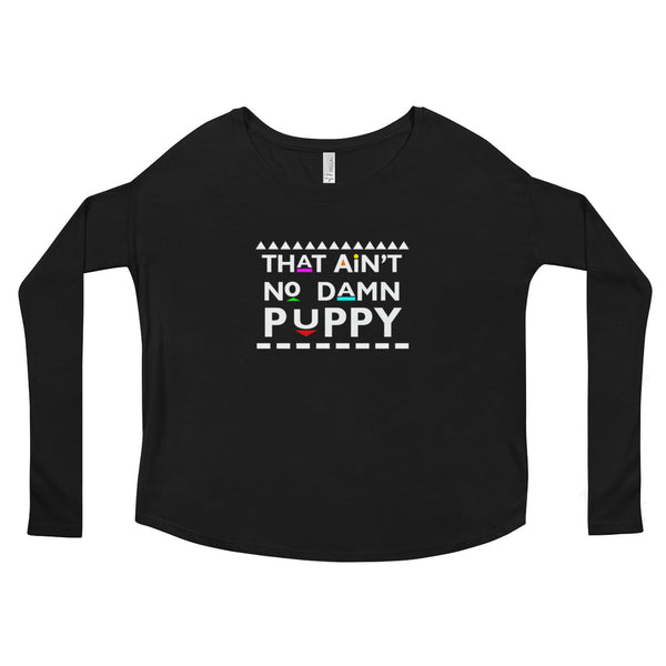 That Ain't No Damn Puppy Ladies' Long Sleeve Tee