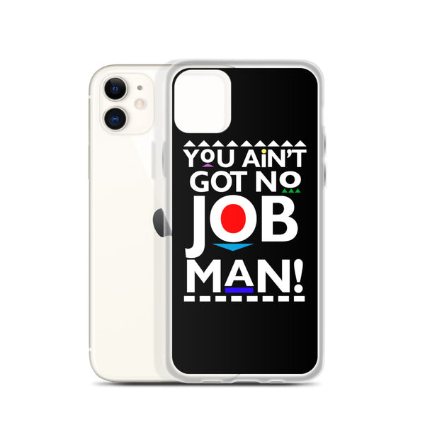 You Ain't Got No Job iPhone Case