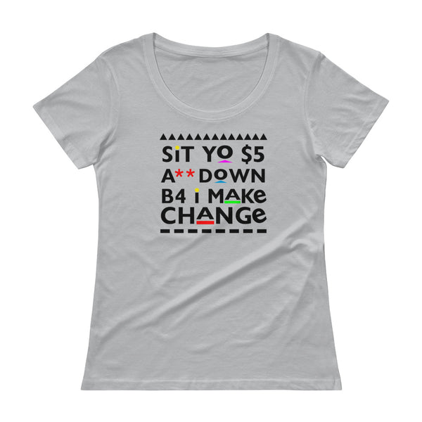 Sit Yo $5 A** Down Ladies' Scoopneck T-Shirt