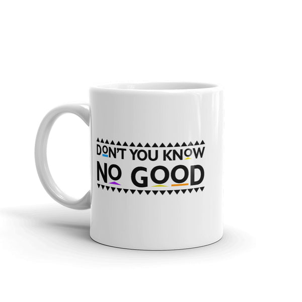 Don't You Know No Good Mug