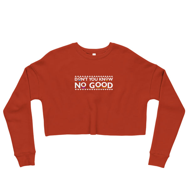 Don't You Know No Good Crop Sweatshirt