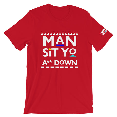 Man Sit yo A** Down T-Shirt
