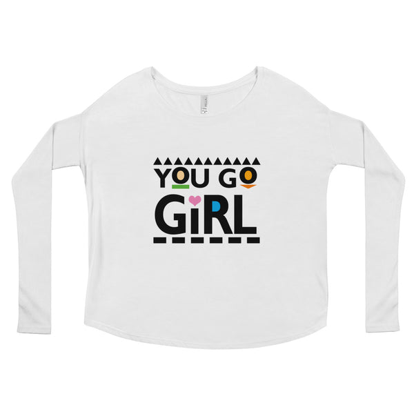 You Go Girl Ladies' Long Sleeve Tee