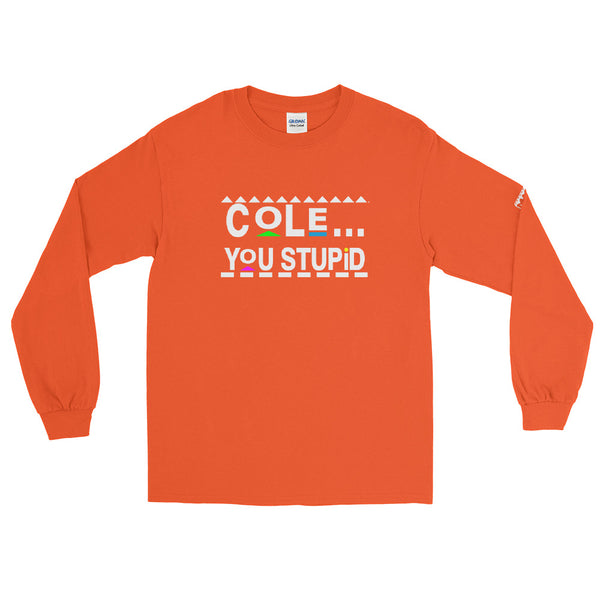 Cole, You Stupid Men's Long Sleeve Shirt