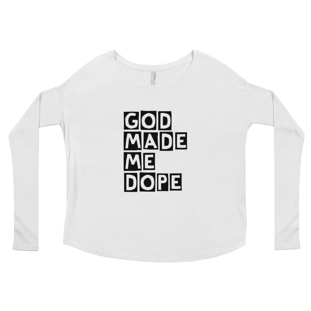 God Made Me Dope Ladies' Long Sleeve Tee