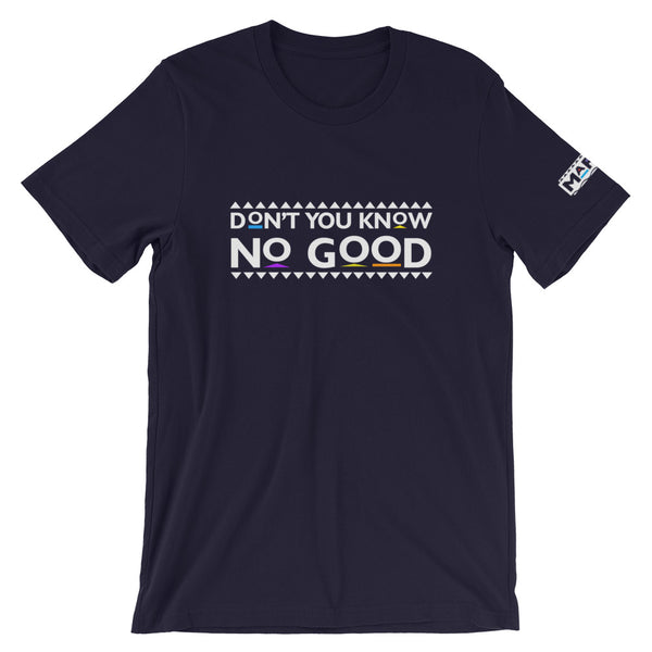 Don't You Know No Good T-Shirt