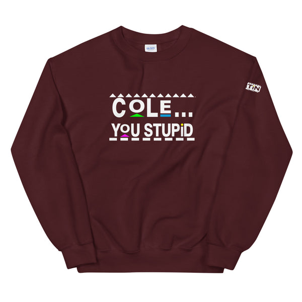 Cole, You Stupid Unisex Sweatshirt