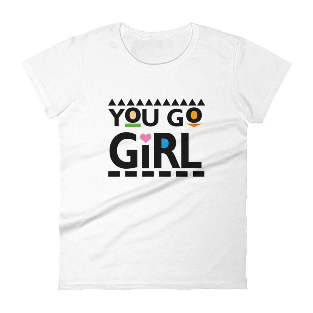 You Go Girl Women's t-shirt
