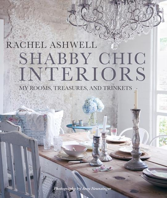Shabby Chic Interiors : My Rooms, Treasures, and Trinkets