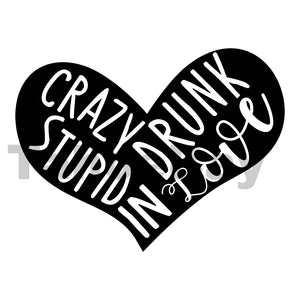 Crazy Stupid Drunk In Love Can Cooler Graphic Design Files | SVG PNG