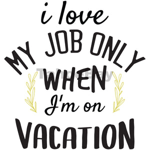 I Love My Job Only When I'm On Vacation Can Cooler Graphic Design Files | SVG PNG