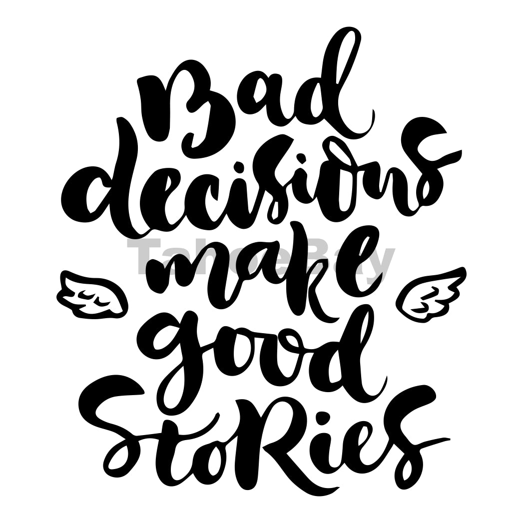 Bad Decisions Make Good Stories Can Cooler Graphic Design Files | SVG PNG