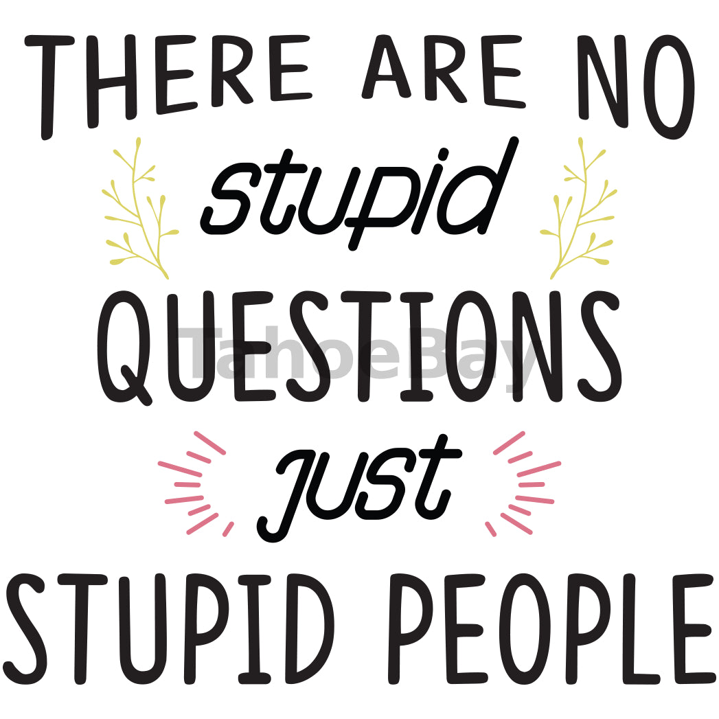 There Are No Stupid Questions Just Stupid People Can Cooler Graphic Design Files | SVG PNG