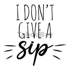 I Don't Give A Sip Can Cooler Graphic Design Files | SVG PNG