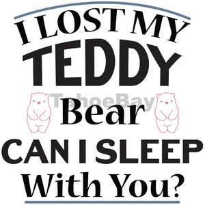 I Lost My Teddy Bear Can I Sleep With You Can Cooler Graphic Design Files | SVG PNG