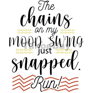 The Chains On My Mood Swing Just Snapped Run! Can Cooler Graphic Design Files | SVG PNG