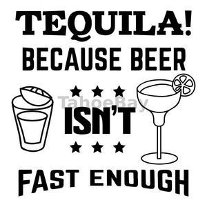 Tequila Because Beer Isn't Fast Enough Can Cooler Graphic Design Files | SVG PNG