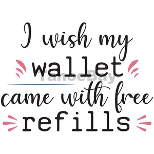 I Wish My Wallet Came With Free Refills Can Cooler Graphic Design Files | SVG PNG