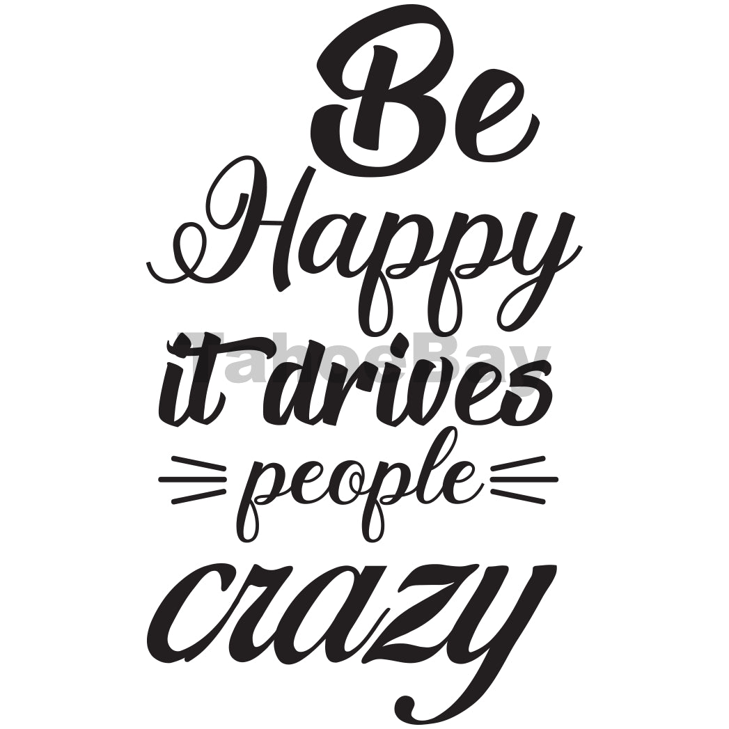 Be Happy It Drives People Crazy Can Cooler Graphic Design Files | SVG PNG