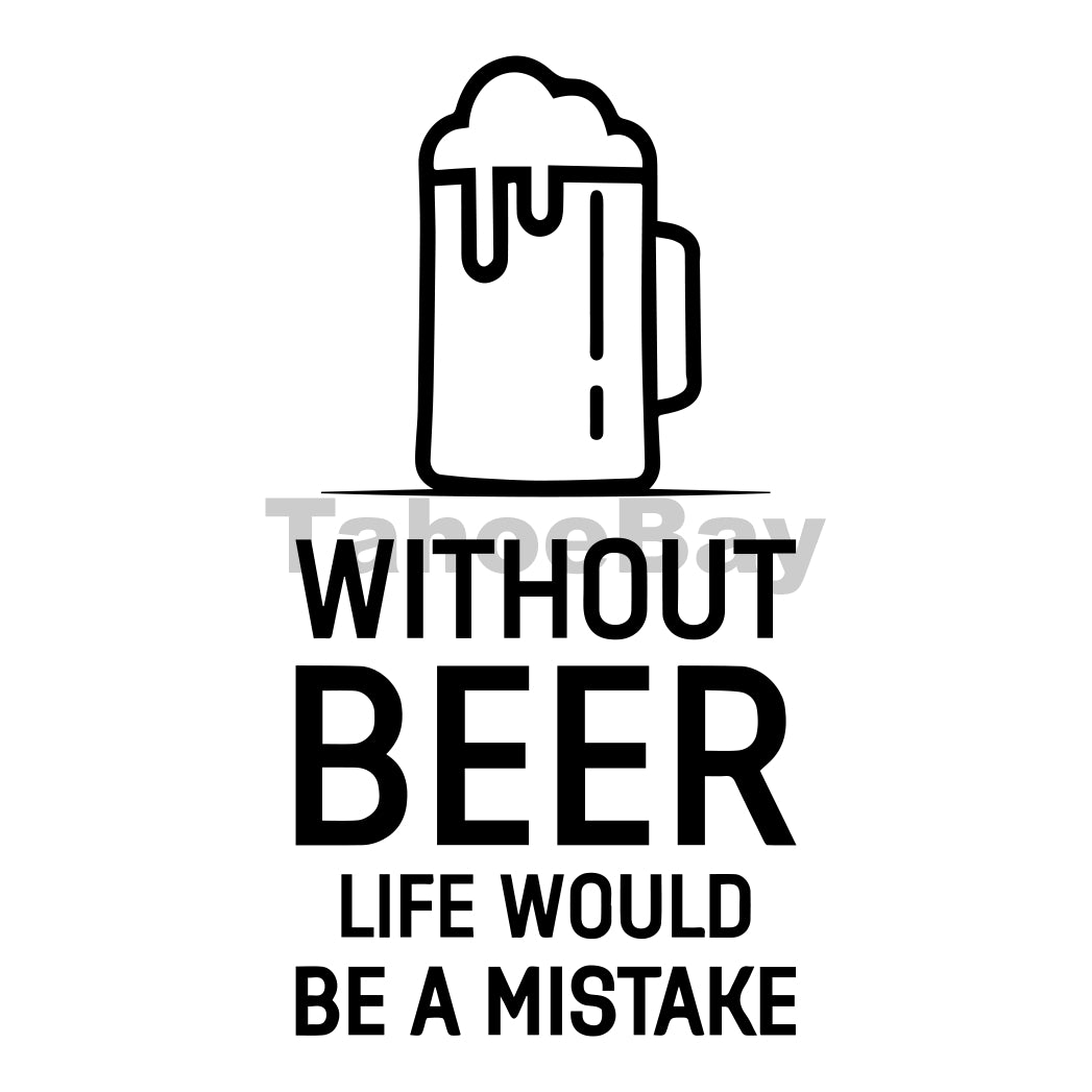 Without Beer Life Would Be A Mistake Can Cooler Graphic Design Files | SVG PNG