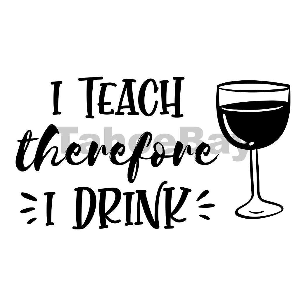 I Teach Therefore I Drink Can Cooler Graphic Design Files | SVG PNG