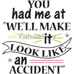 "You Had Me At ""We'll Make It Look Like An Accident"" Can Cooler Graphic Design Files 