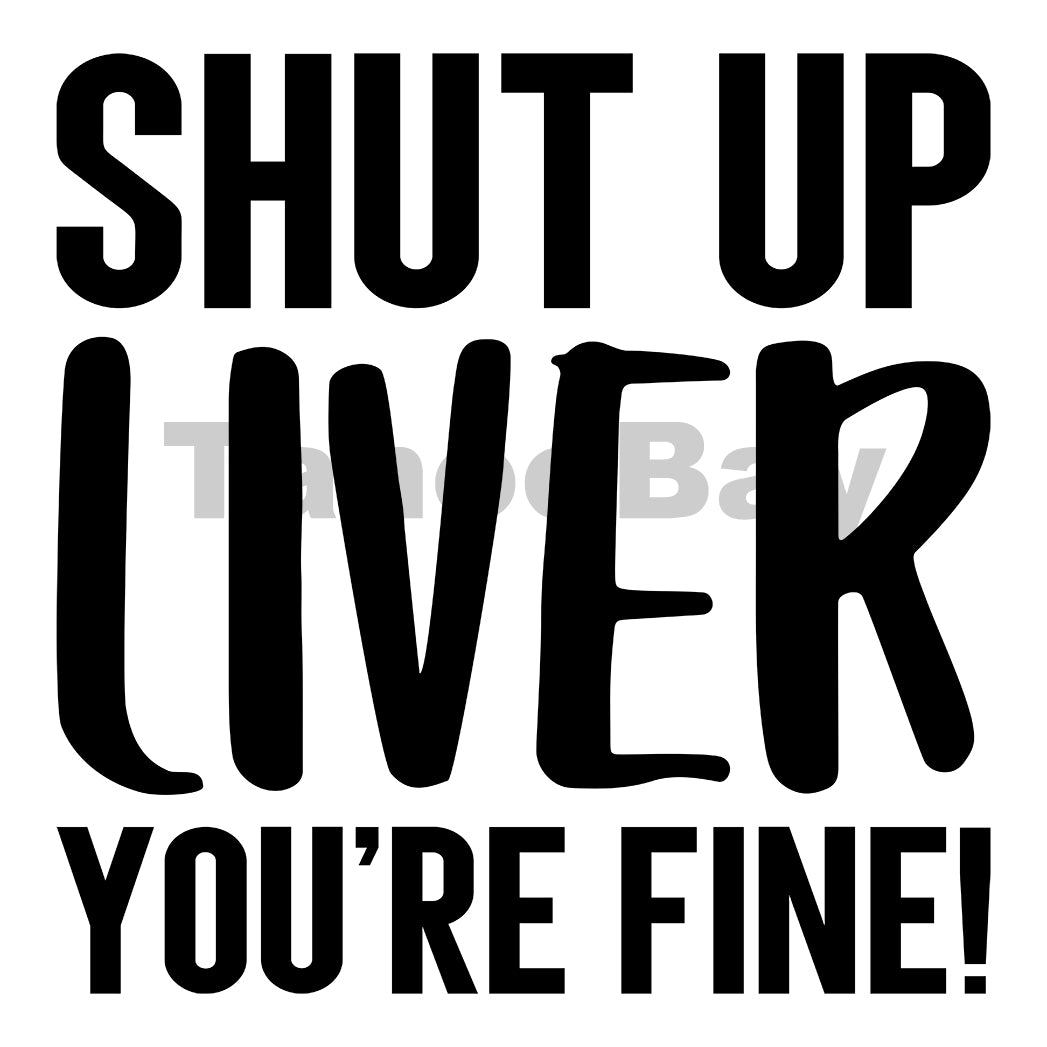 Shut Up Liver You're Fine Can Cooler Graphic Design Files | SVG PNG