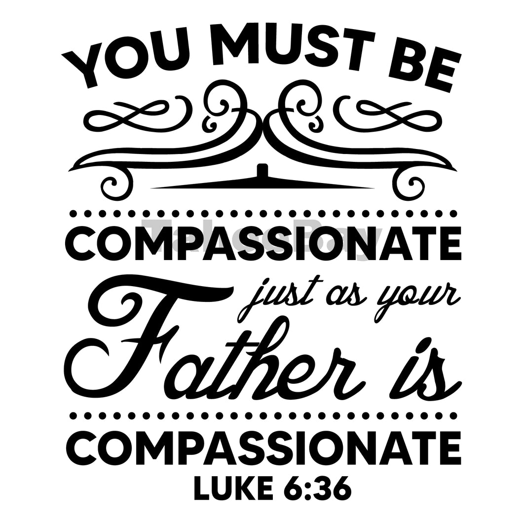 You Must Be Compassionate Just As Your Father Is Compassionate Can Cooler Graphic Design Files | SVG PNG