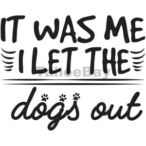It Was Me I Let The Dogs Out Can Cooler Graphic Design Files | SVG PNG
