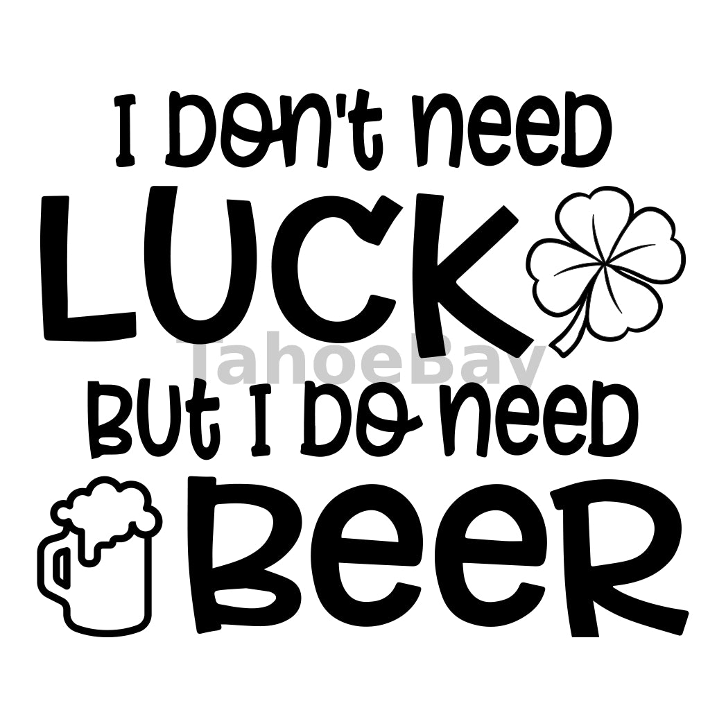 I Don't Need Luck But I Do Need Beer Can Cooler Graphic Design Files | SVG PNG
