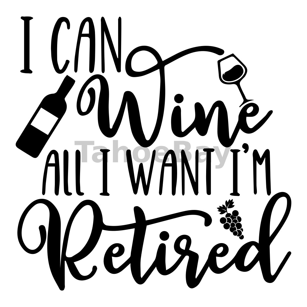 I Can Wine All I Want I'm Retired Can Cooler Graphic Design Files | SVG PNG