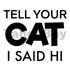 Tell Your Cat I Said Hi Can Cooler Graphic Design Files | SVG PSD PNG