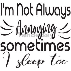 I'm Not Always Annoying Sometimes I Sleep Too Can Cooler Graphic Design Files | SVG PNG