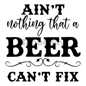 Aint Nothing That A Beer Cant Fix Can Cooler Graphic Design Files | SVG PNG