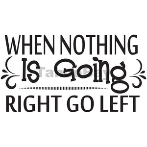 When Nothing Is Going Right Go Left Can Cooler Graphic Design Files | SVG PNG