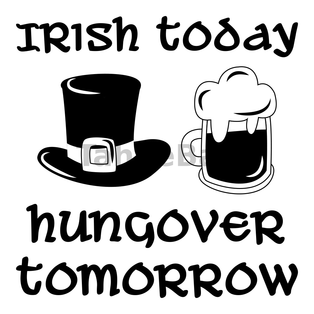 Irish Today Hungover Tomorrow Can Cooler Graphic Design Files | SVG PNG
